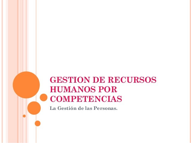 GESTION DE RECURSOS HUMANOS POR COMPETENCIAS La Gestión de las Personas.