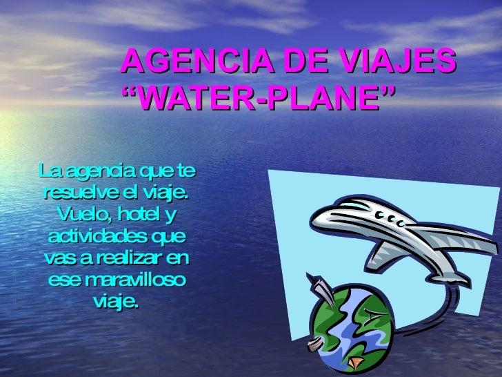 """AGENCIA DE VIAJES """"WATER-PLANE"""" La agencia que te resuelve el viaje. Vuelo, hotel y actividades que vas a realizar en ese ..."""