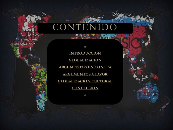 CONTENIDO          ♠    INTRODUCCION    GLOBALIZACIONARGUMENTOS EN CONTRA ARGUMENTOS A FAVORGLOBALIZACION CULTURAL     CON...