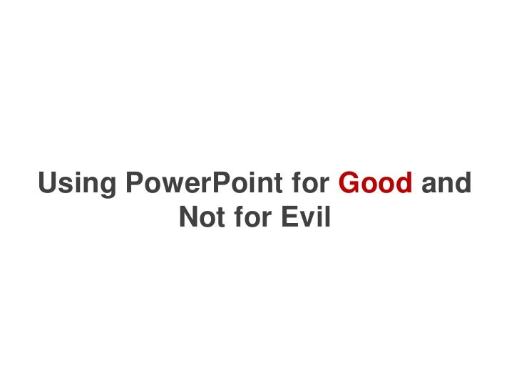 Using PowerPoint for Good and Not for Evil<br />