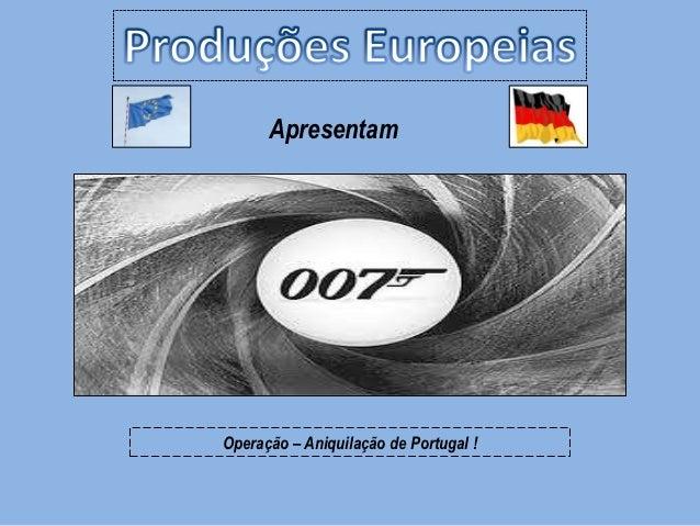 ApresentamOperação – Aniquilação de Portugal !
