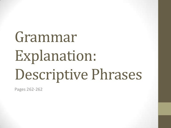 GrammarExplanation:Descriptive PhrasesPages 262-262