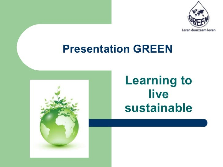 Presentation GREEN Learning to live sustainable