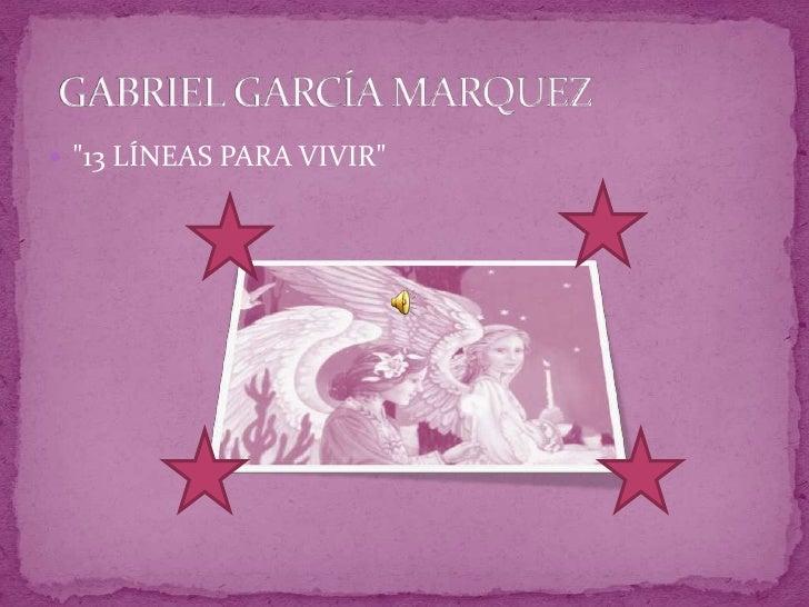 """""""13 LÍNEAS PARA VIVIR""""<br /> GABRIEL GARCÍA MARQUEZ <br />"""