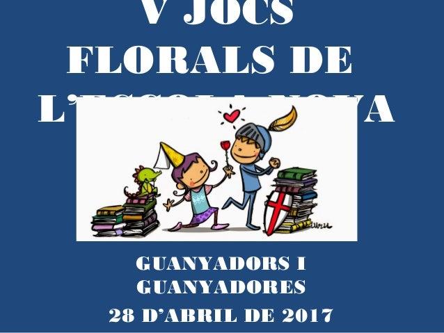 V JOCS FLORALS DE L'ESCOLA NOVA GUANYADORS I GUANYADORES 28 D'ABRIL DE 2017