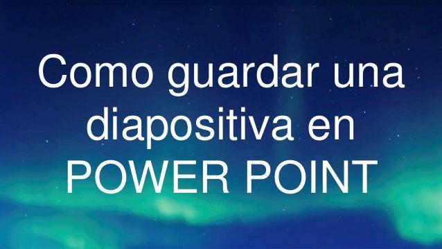 Como guardar una diapositiva en POWER POINT