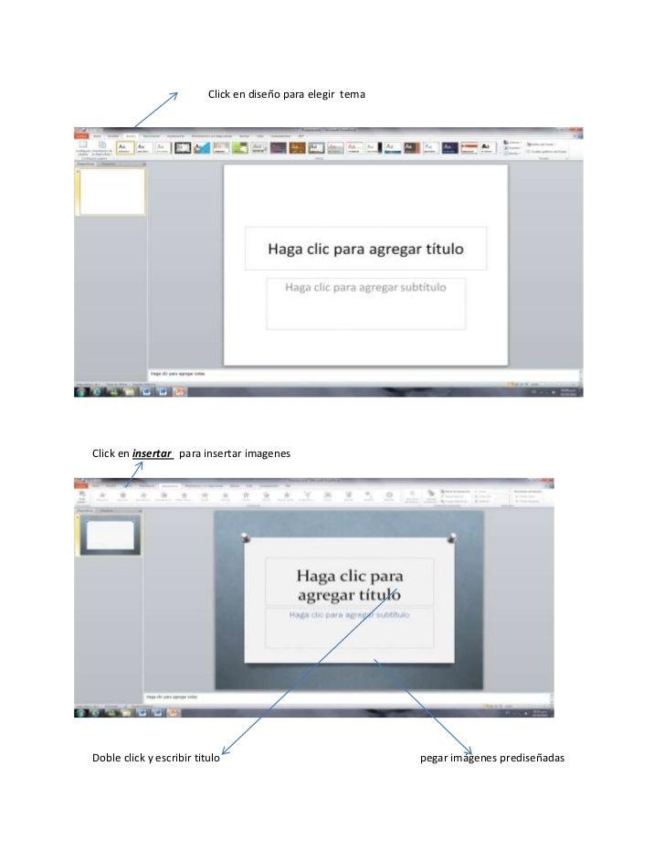 Click en diseño para elegir temaClick en insertar para insertar imagenesDoble click y escribir titulo                     ...