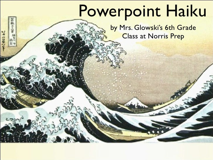 Powerpoint Haiku    by Mrs. Glowski's 6th Grade       Class at Norris Prep