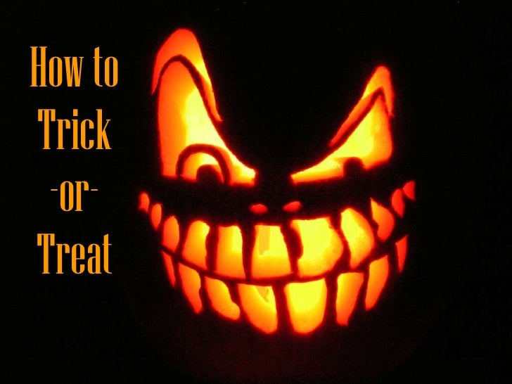How to Trick-or-Treat<br />