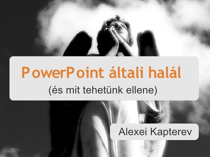 PowerPoint általi halál    (és mit tehetünk ellene)                     Alexei Kapterev