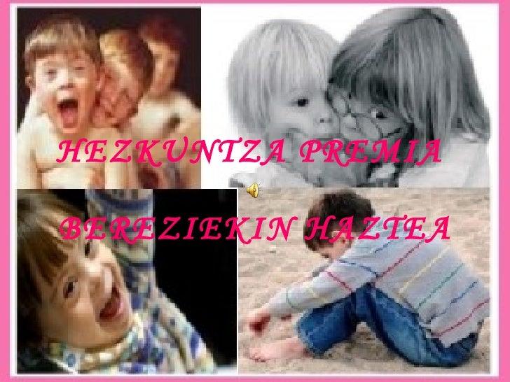 HEZKUNTZA PREMIA  BEREZIEKIN HAZTEA