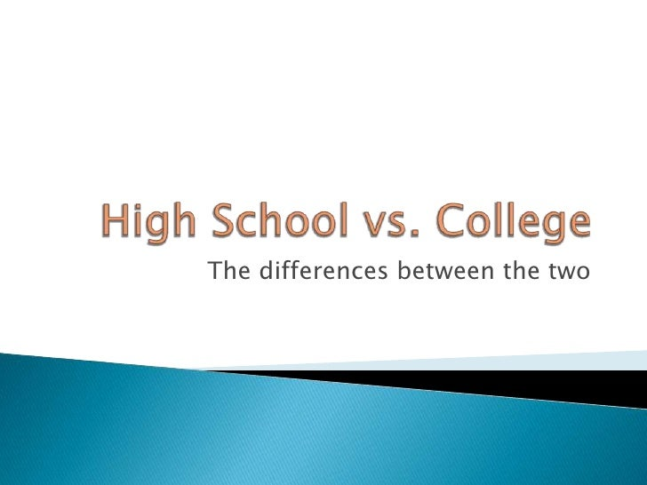 High School Vs College High School Vs Collegebr The Differences Between