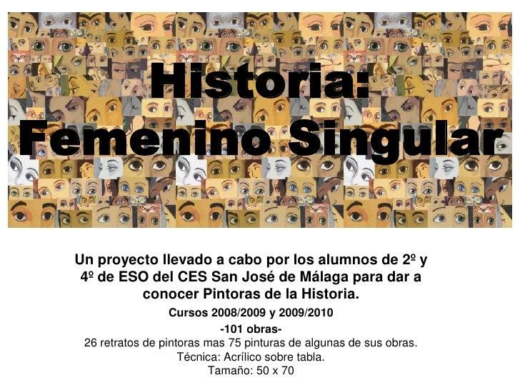 Historia: Femenino Singular<br />Un proyecto llevado a cabo por los alumnos de 2º y 4º de ESO del CES San José de Málaga p...