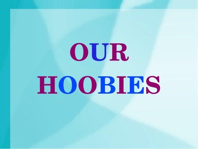 OUR HOOBIES