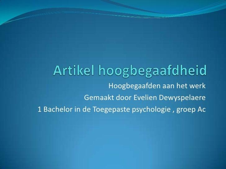 Artikel hoogbegaafdheid<br />Hoogbegaafden aan het werk <br />Gemaakt door Evelien Dewyspelaere <br />1 Bachelor in de Toe...