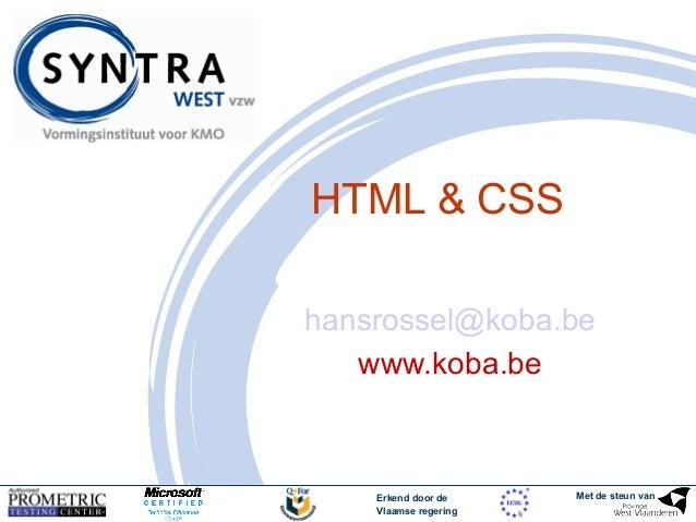 Erkend door de  Vlaamse regering  Met de steun van  HTML & CSS  hansrossel@koba.be  www.koba.be