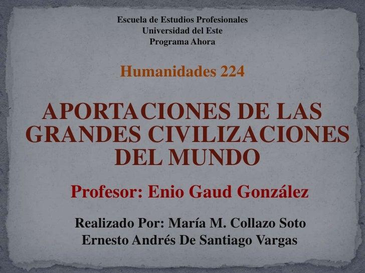Escuela de Estudios ProfesionalesUniversidad del EstePrograma Ahora<br />Humanidades 224<br />APORTACIONES DE LAS GRANDES ...