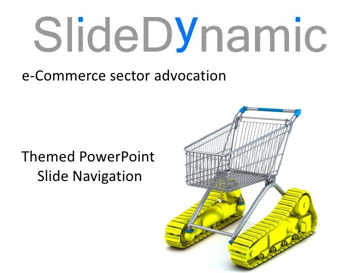 Themed PowerPoint Navigation<br />e-Commerce sector advocation<br />Themed PowerPoint <br />Slide Navigation<br />