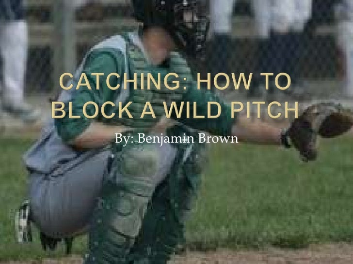 Catching: How to block a Wild Pitch<br />By: Benjamin Brown<br />