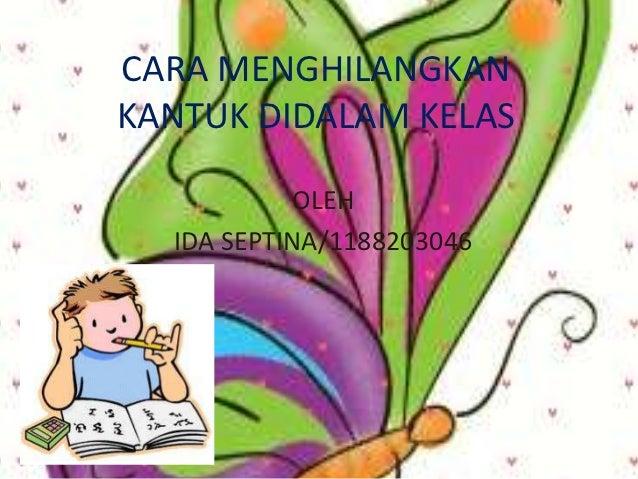 CARA MENGHILANGKANKANTUK DIDALAM KELAS           OLEH  IDA SEPTINA/1188203046