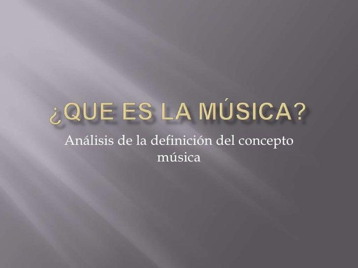 Análisis de la definición del concepto                 música