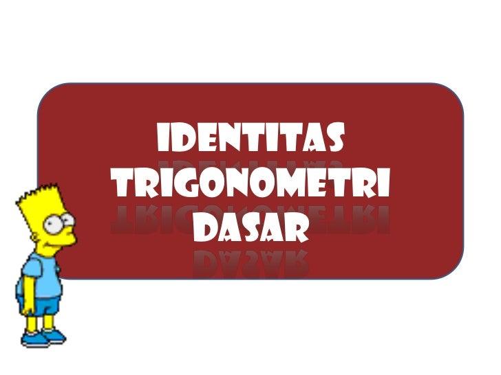 Identitastrigonometri    dasar