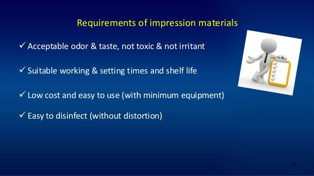 13 Requirements of impression materials  Acceptable odor & taste, not toxic & not irritant  Suitable working & setting t...