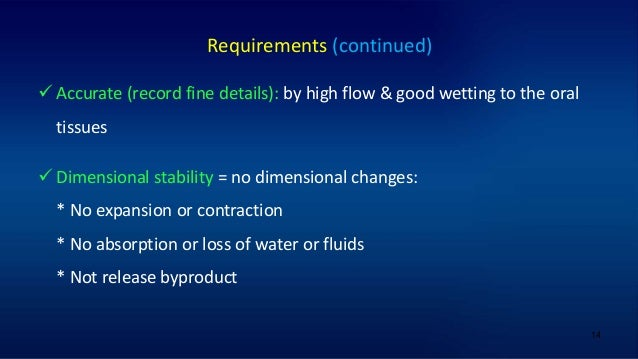 14 Requirements (continued)  Accurate (record fine details): by high flow & good wetting to the oral tissues  Dimensiona...