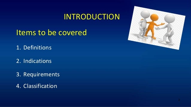 2 INTRODUCTION Items to be covered 1. Definitions 2. Indications 3. Requirements 4. Classification