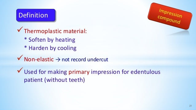 Thermoplastic material: * Soften by heating * Harden by cooling Non-elastic → not record undercut Used for making prima...