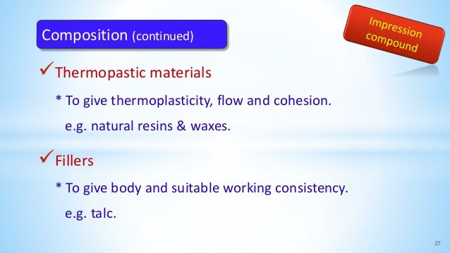 Thermopastic materials * To give thermoplasticity, flow and cohesion. e.g. natural resins & waxes. Fillers * To give bod...