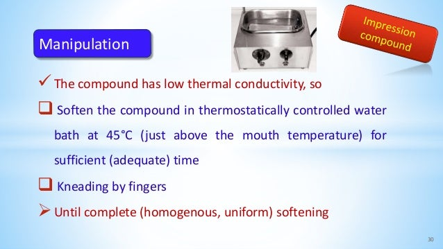 The compound has low thermal conductivity, so  Soften the compound in thermostatically controlled water bath at 45°C (ju...
