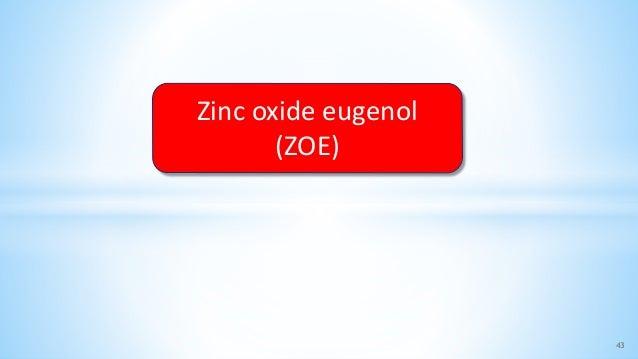 43 Zinc oxide eugenol (ZOE)