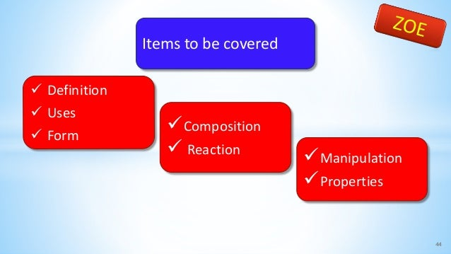 44  Definition  Uses  Form Composition  Reaction Manipulation Properties Items to be covered