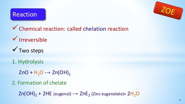 Chemical reaction: called chelation reaction Irreversible Two steps 1. Hydrolysis ZnO + H2O → Zn(OH)2 2. Formation of c...