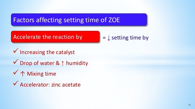 = ↓ setting time by Increasing the catalyst Drop of water & ↑ humidity ↑ Mixing time Accelerator: zinc acetate 52 Fact...