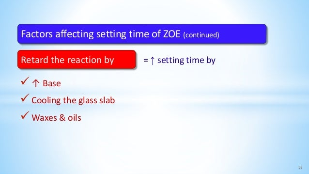 = ↑ setting time by ↑ Base Cooling the glass slab Waxes & oils 53 Factors affecting setting time of ZOE (continued) Ret...