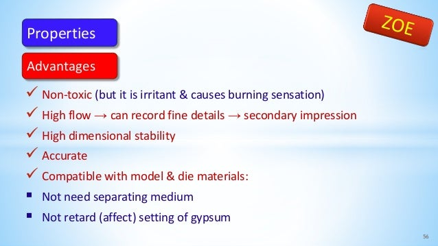  Non-toxic (but it is irritant & causes burning sensation)  High flow → can record fine details → secondary impression ...
