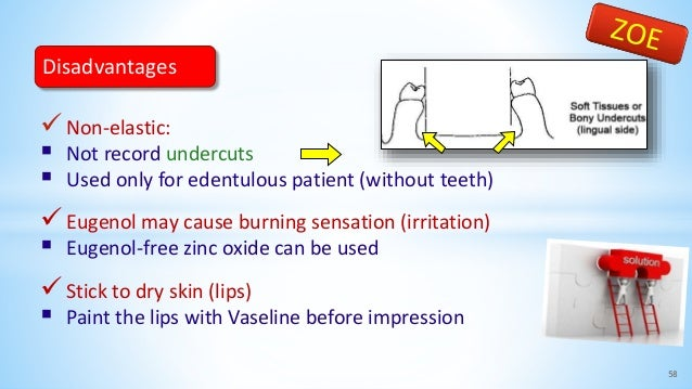 Non-elastic:  Not record undercuts  Used only for edentulous patient (without teeth) Eugenol may cause burning sensati...