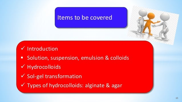 65  Introduction  Solution, suspension, emulsion & colloids  Hydrocolloids  Sol-gel transformation  Types of hydrocol...