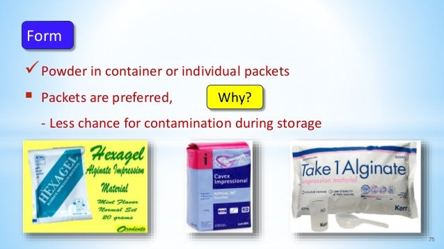 Powder in container or individual packets  Packets are preferred, - Less chance for contamination during storage 75 Form...