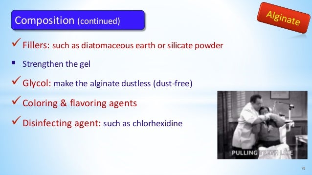 Fillers: such as diatomaceous earth or silicate powder  Strengthen the gel Glycol: make the alginate dustless (dust-fre...