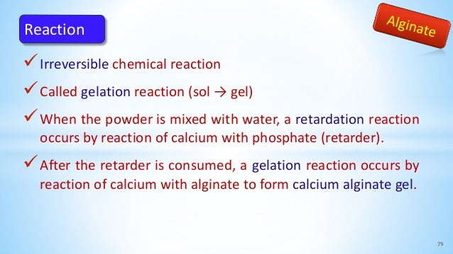 Irreversible chemical reaction Called gelation reaction (sol → gel) When the powder is mixed with water, a retardation ...