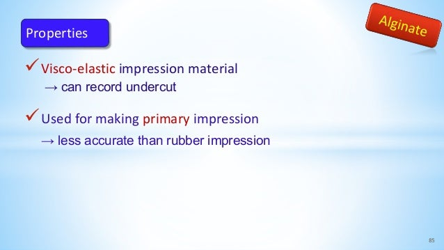 Visco-elastic impression material → can record undercut Used for making primary impression → less accurate than rubber i...