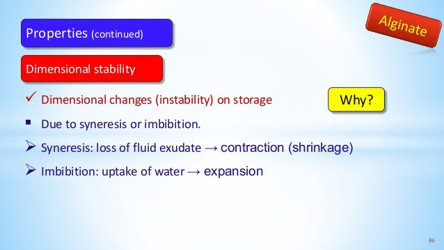  Dimensional changes (instability) on storage  Due to syneresis or imbibition.  Syneresis: loss of fluid exudate → cont...