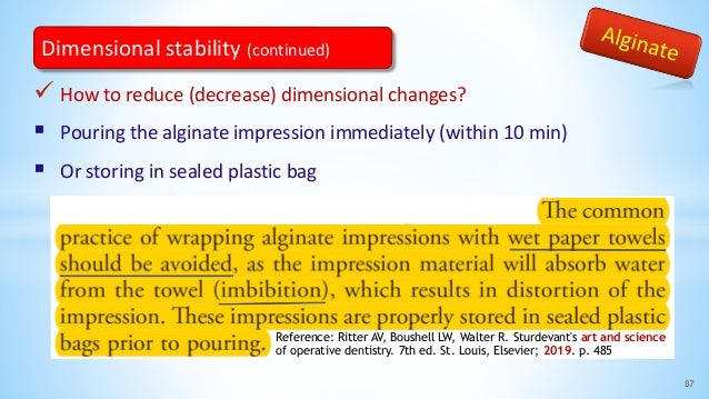  How to reduce (decrease) dimensional changes?  Pouring the alginate impression immediately (within 10 min)  Or storing...