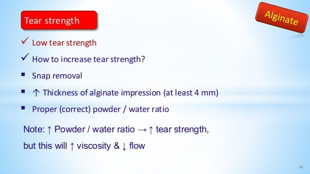  Low tear strength  How to increase tear strength?  Snap removal  ↑ Thickness of alginate impression (at least 4 mm) ...