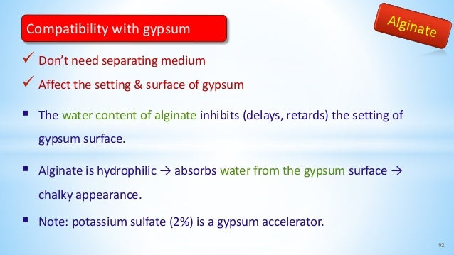  Don't need separating medium  Affect the setting & surface of gypsum  The water content of alginate inhibits (delays, ...