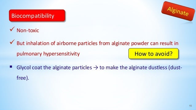 Non-toxic  But inhalation of airborne particles from alginate powder can result in pulmonary hypersensitivity  Glycol ...