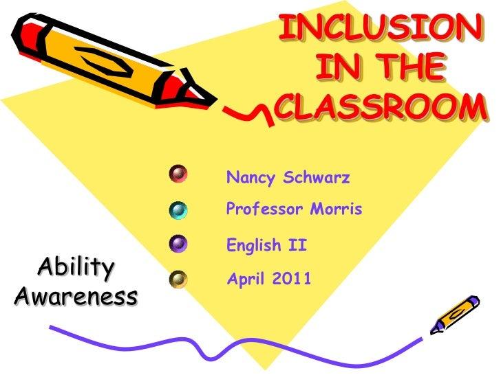 INCLUSION                   IN THE                 CLASSROOM            Nancy Schwarz            Professor Morris         ...